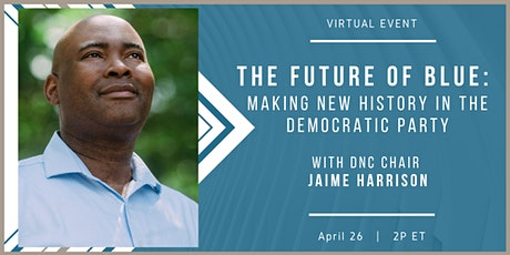The Future of Blue: Making New History in the Dem. Party w/ Jaime Harrison tickets