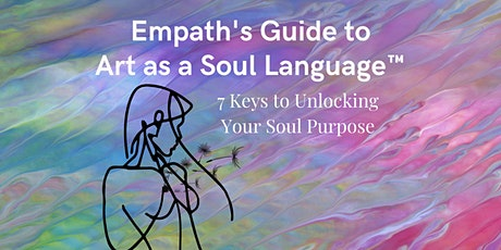 Empath's Guide to Art as a Soul Language: 7 Keys to Unlock Your Purpose tickets