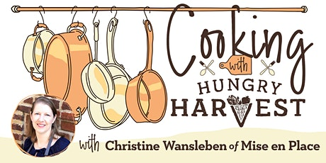 Cooking with Hungry Harvest: Christine Wansleben of Mise En Place tickets
