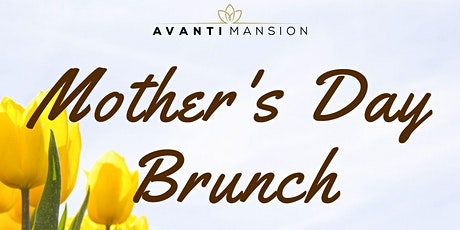Sunday Brunch at Avanti Mansion - Mother's Day Edition AM tickets