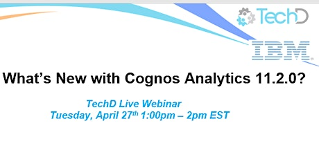 What's new with IBM Cognos Analytics 11.2.0? A TechD Webinar Apr 27, 1pm Tickets