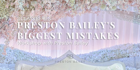 Preston Bailey's Biggest Mistakes: 3 Class Series tickets