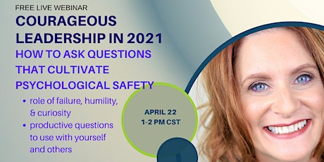 Courageous Leadership in 2021:  Questions to Cultivate Psychological Safety tickets