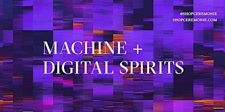 MACHINE + DIGITAL SPIRITS tickets