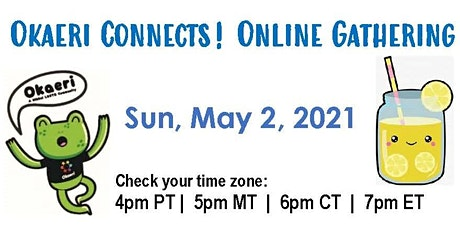 Okaeri Connects! Online Gathering - SUN, MAY 2, 2021 tickets