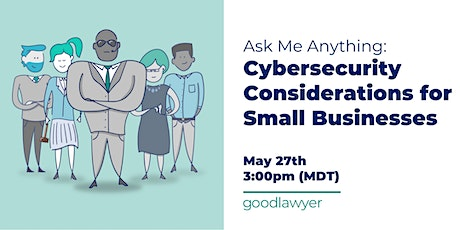 AMA: Cybersecurity Considerations for Small Businesses tickets