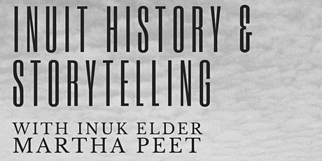 Inuit History & Storytelling (Part 2) with Martha Peet tickets