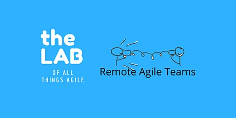 the LAB of all things agile - Remote Agile Teams tickets