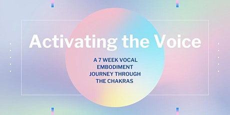 Activating the Voice: A 7 Week Vocal Embodiment Journey through the Chakras tickets