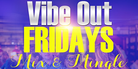 Vibe Out Fridays Mix & Mingle tickets