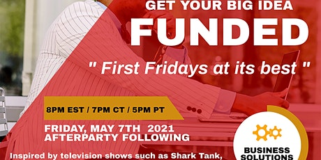Virtual 1st Fridays - Get Your BIG IDEA Funded Forum & Showcase tickets