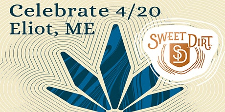 Happy 4/20! 1st Annual Sweet Dirt Medicinals 420 Celebration - Eliot! tickets