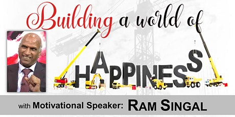 Building a world of Happiness - with Guest Speaker Ram Singal tickets