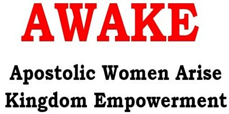 AWAKE: Apostolic Women Arise Kingdom Empowerment tickets