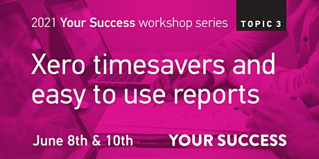 Your Success Business Workshop:  Xero timesavers and easy to use reports tickets