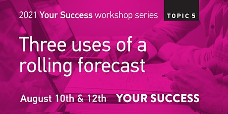 Your Success Business Workshop:  Three uses of a rolling forecast tickets