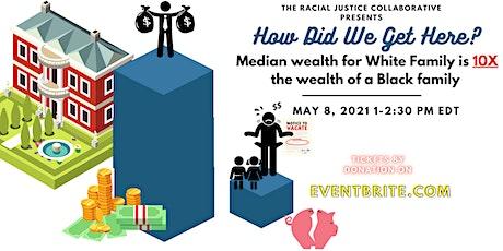 Median White Family Wealth 10X  Black Family Wealt tickets