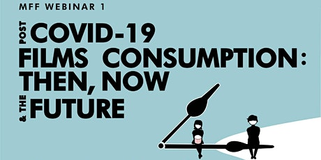 MFF Webinar 1: Post-COVID19 Films Consumption: Then, Now and the Future tickets