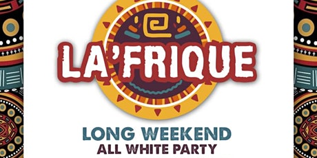 LA'FRIQUE | ALL WHITE AFFAIR | LONG WEEKEND tickets