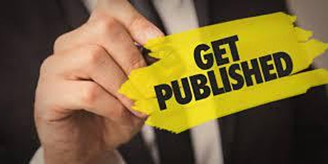 Get Published!   What Every Author Wants - and Needs to Know. tickets