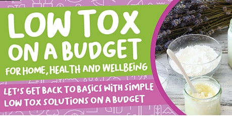 Low Tox On A Budget For Home, Health & Wellbeing tickets