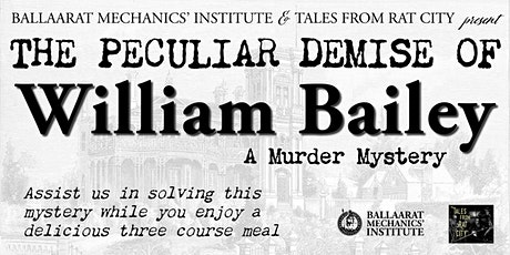 The Peculiar Demise of William Bailey | Ballarat Heritage Festival tickets