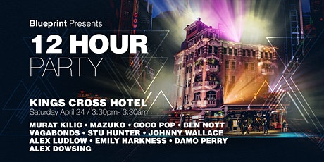 Blueprint-12hr Party @Kings Cross Hotel.   Rooftop - Den- Club-  Lineup! tickets