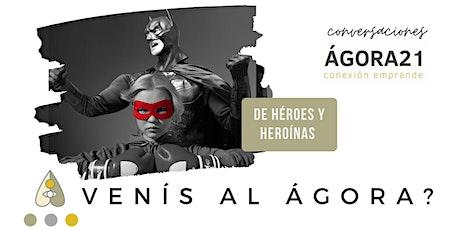 DE HÉROES Y HEROÍNAS - Conversaciones en el Ágora (20/04) entradas