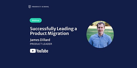 Webinar: Successfully Leading a Product Migration by YouTube Product Leader Tickets