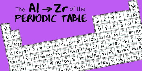 The Al to Zr of the Periodic Table tickets