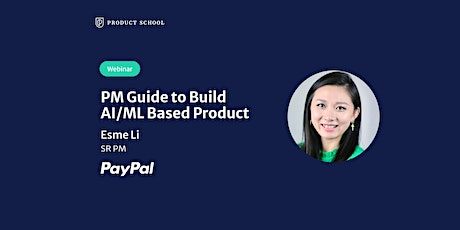 Webinar: PM Guide to Build AI/ML Based Product by PayPal Sr PM tickets