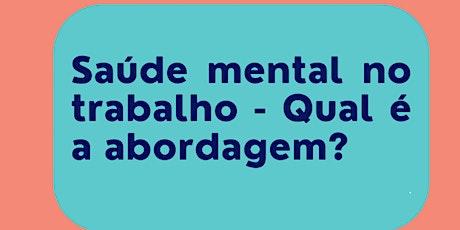 Saúde mental no trabalho - Qual é a abordagem ? ingressos