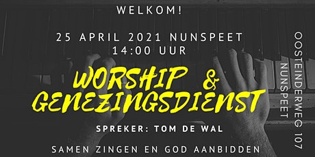 Worship & Genezingsdienst Tom de Wal 25 april 2021 Nunspeet tickets