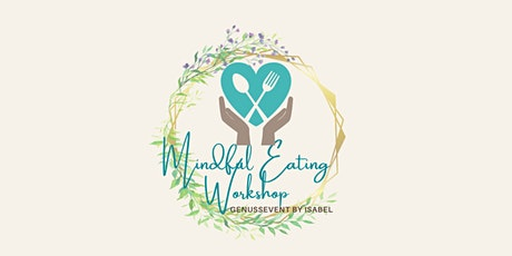 Mindful Eating-Workshop: Mach deine Ernährung einfach liebevoll Tickets
