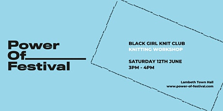 Power Of Festival - Black Girl Knit Club Workshop tickets