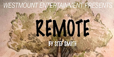 WESTMOUNT ENTERTAINMENT PRESENTS:  'REMOTE'- THE PLAY tickets