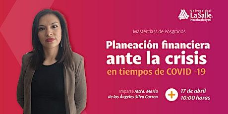 """""""Planeación financiera ante la crisis en tiempos de COVID -19"""" tickets"""