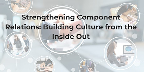 Strengthening Component Relations: Building Culture from the Inside Out tickets