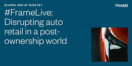 #FrameLive: Disrupting auto retail in a post-ownership world tickets