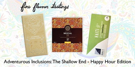 Chocolate Tasting - Adventurous Inclusions: The Shallow End: Happy Hour Ed. tickets
