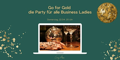 Go for Gold - die Party für Business Ladies Tickets