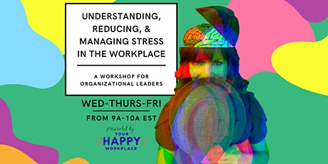 Understanding, Reducing, & Managing Stress in the Workplace tickets