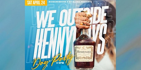 WE OUTSIDE HENNEYWAYS! (THE DAY PARTY!) tickets