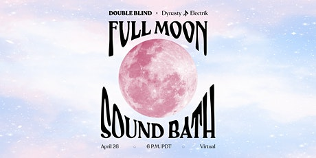 DoubleBlind x Dynasty Electrik Full Moon Sound Bath tickets