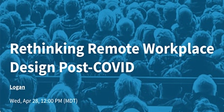 Rethinking Remote Workplace Design Post-COVID tickets