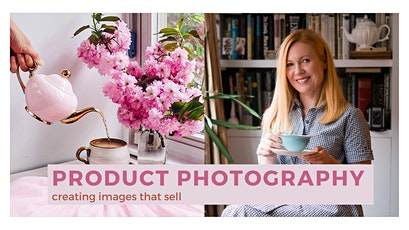 Product Photography Essentials: Creating Images That Sell  INSTANT ACCESS tickets