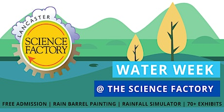 FREE First Friday and Water Week Events at the Lancaster Science Factory! tickets