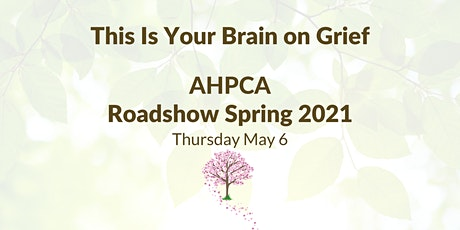 This Is Your Brain on Grief - AHPCA Roadshow Spring 2021 entradas