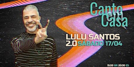 Canto en Casa 50 | LULU SANTOS 2.0 (Sábado 17/04) ingressos