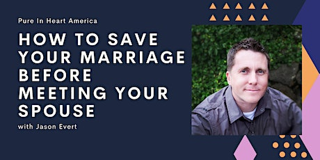 """How to Save your Marriage before Meeting Your Spouse"" with Jason Evert tickets"